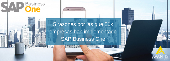 50K empresas implementan SAP Business One por estas 5 razones